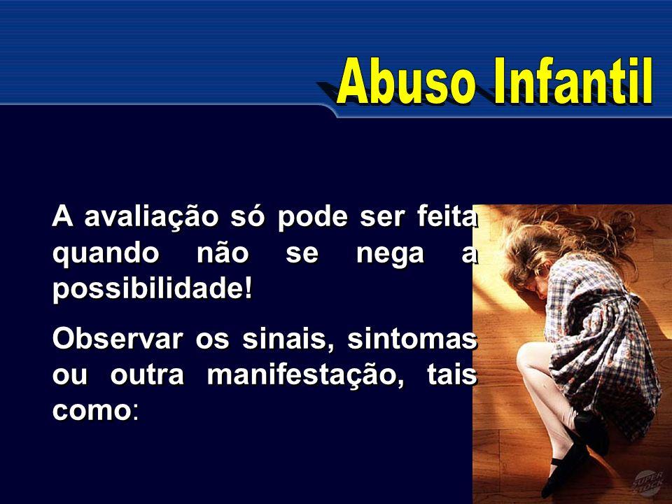 Abuso Infantil A avaliação só pode ser feita quando não se nega a possibilidade.