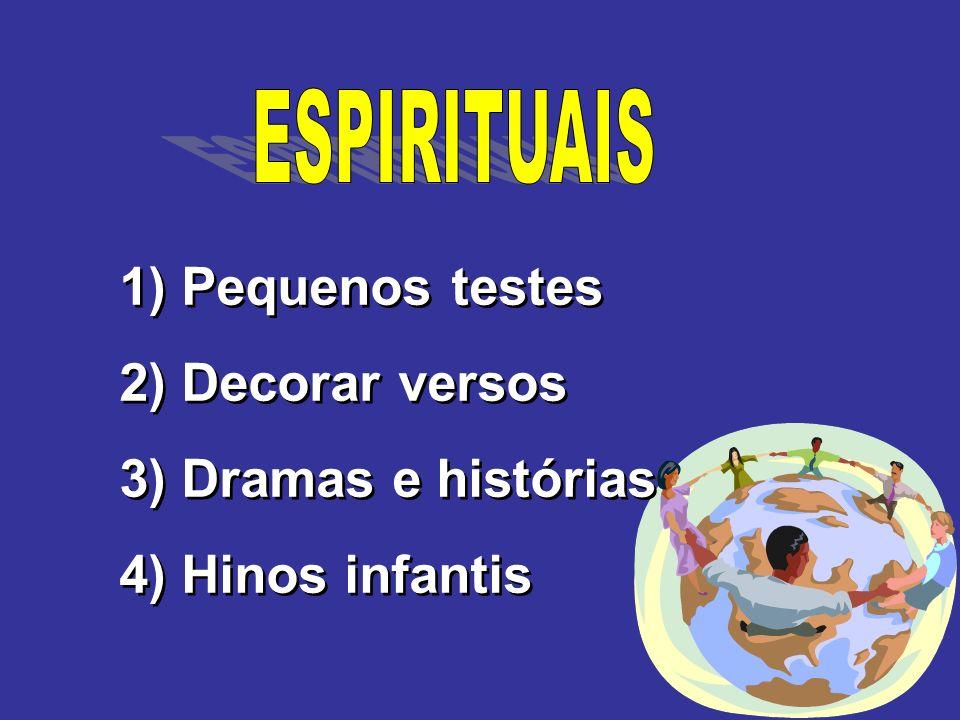 1) Pequenos testes 2) Decorar versos 3) Dramas e histórias