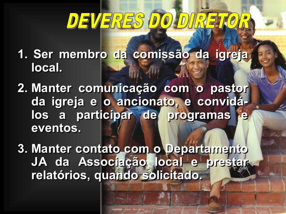 DEVERES DO DIRETOR 1. Ser membro da comissão da igreja local.