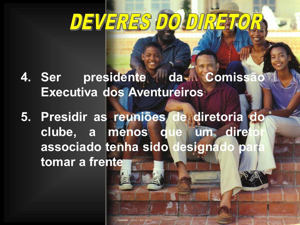 DEVERES DO DIRETOR 4. Ser presidente da Comissão Executiva dos Aventureiros.