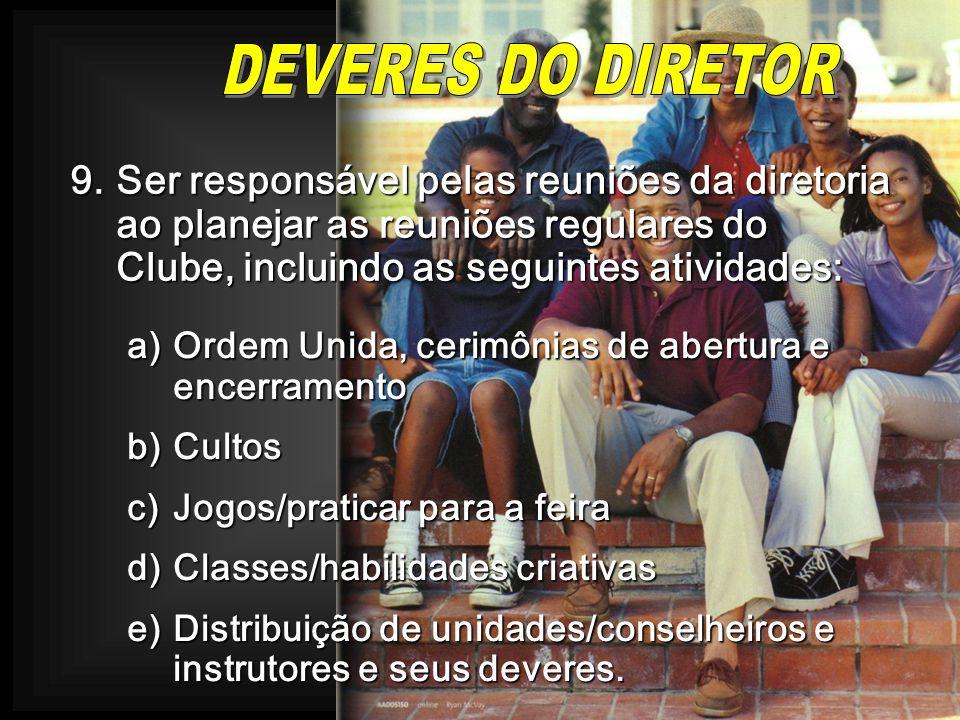 DEVERES DO DIRETOR9. Ser responsável pelas reuniões da diretoria ao planejar as reuniões regulares do Clube, incluindo as seguintes atividades: