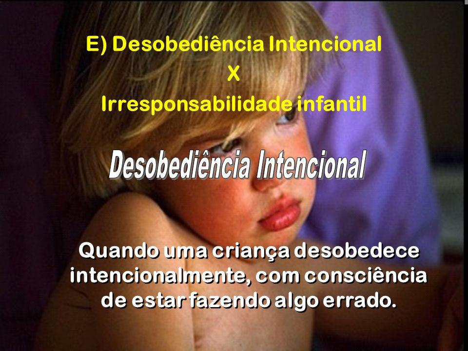 E) Desobediência Intencional X Irresponsabilidade infantil