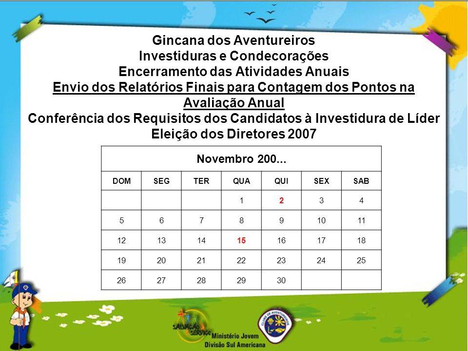 Gincana dos Aventureiros Investiduras e Condecorações Encerramento das Atividades Anuais Envio dos Relatórios Finais para Contagem dos Pontos na Avaliação Anual Conferência dos Requisitos dos Candidatos à Investidura de Líder Eleição dos Diretores 2007