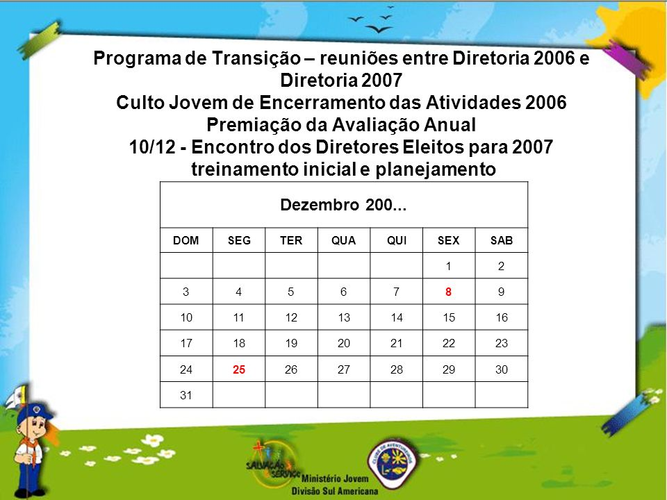 Programa de Transição – reuniões entre Diretoria 2006 e Diretoria 2007 Culto Jovem de Encerramento das Atividades 2006 Premiação da Avaliação Anual 10/12 - Encontro dos Diretores Eleitos para 2007 treinamento inicial e planejamento