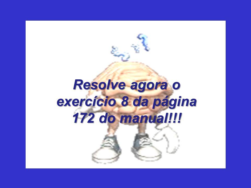 Resolve agora o exercício 8 da página 172 do manual!!!