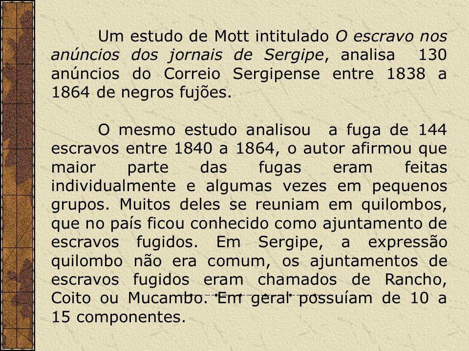 Um estudo de Mott intitulado O escravo nos anúncios dos jornais de Sergipe, analisa 130 anúncios do Correio Sergipense entre 1838 a 1864 de negros fujões.
