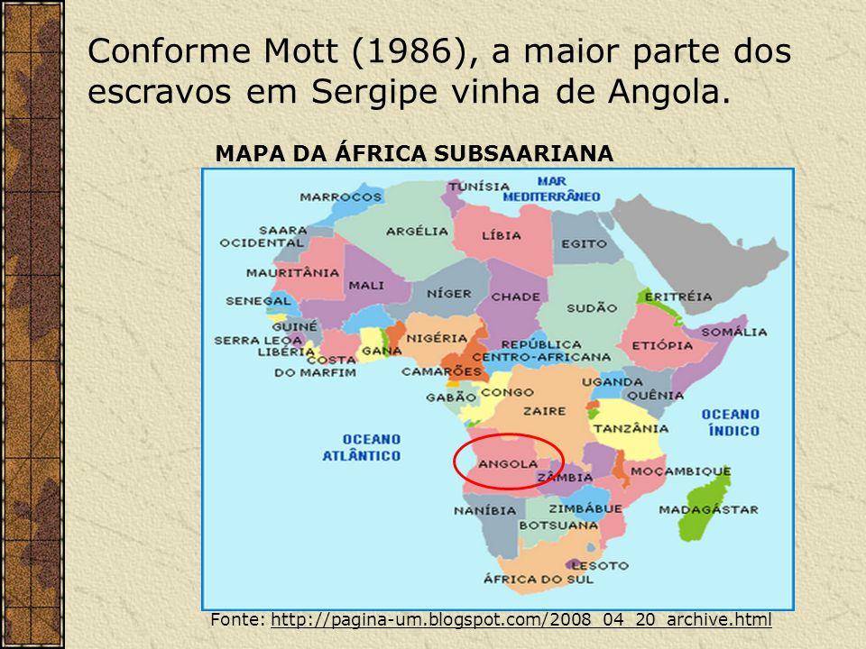Conforme Mott (1986), a maior parte dos escravos em Sergipe vinha de Angola.