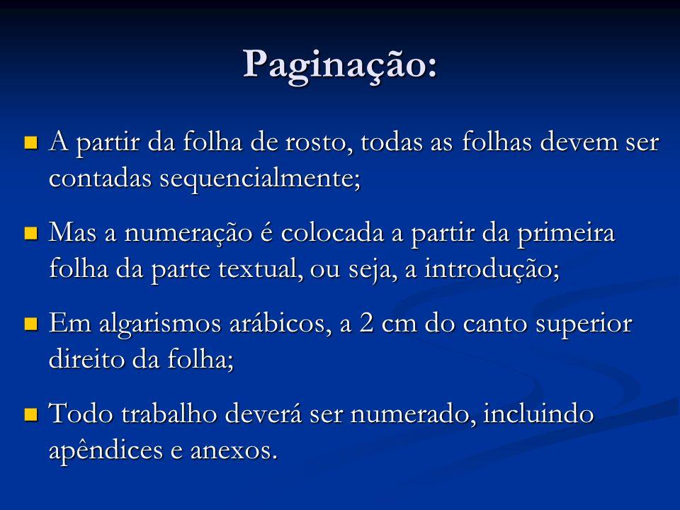 Paginação: A partir da folha de rosto, todas as folhas devem ser contadas sequencialmente;