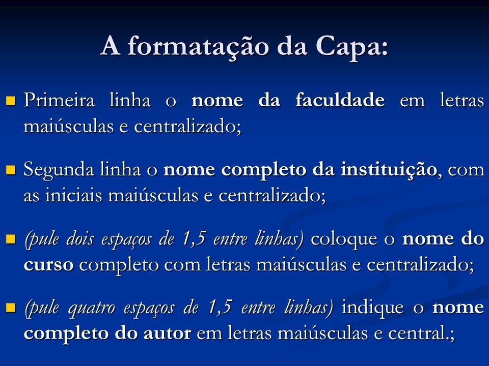 A formatação da Capa: Primeira linha o nome da faculdade em letras maiúsculas e centralizado;
