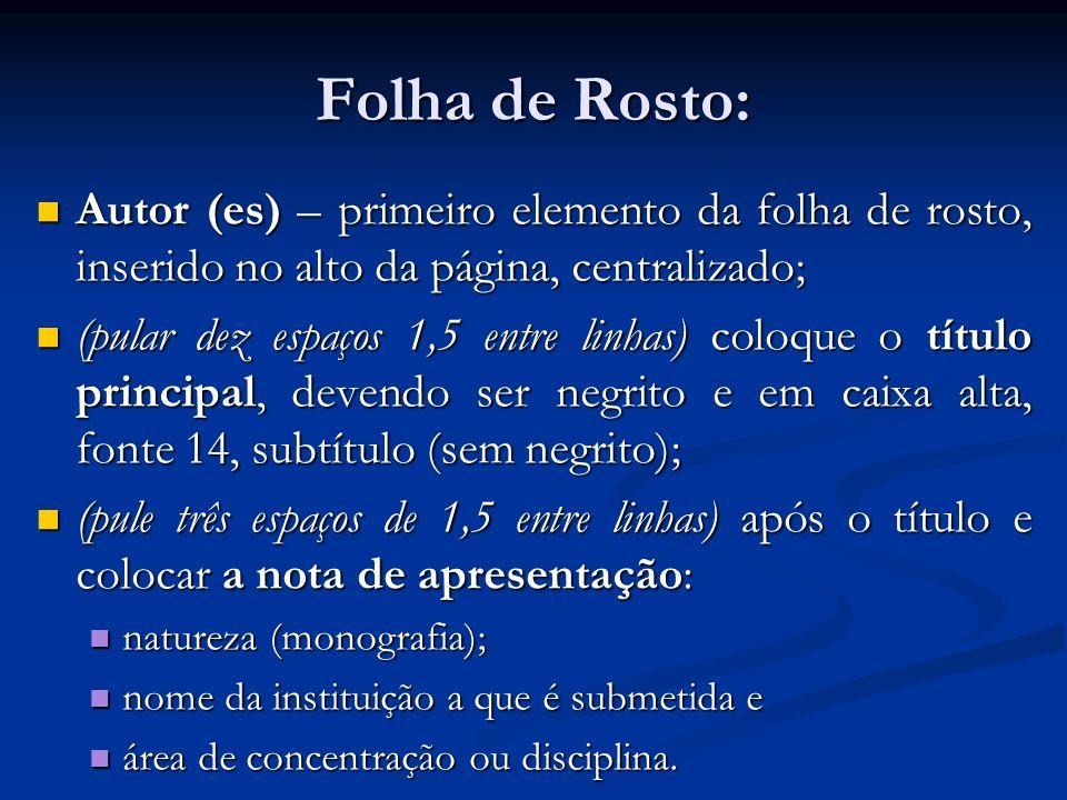 Folha de Rosto: Autor (es) – primeiro elemento da folha de rosto, inserido no alto da página, centralizado;