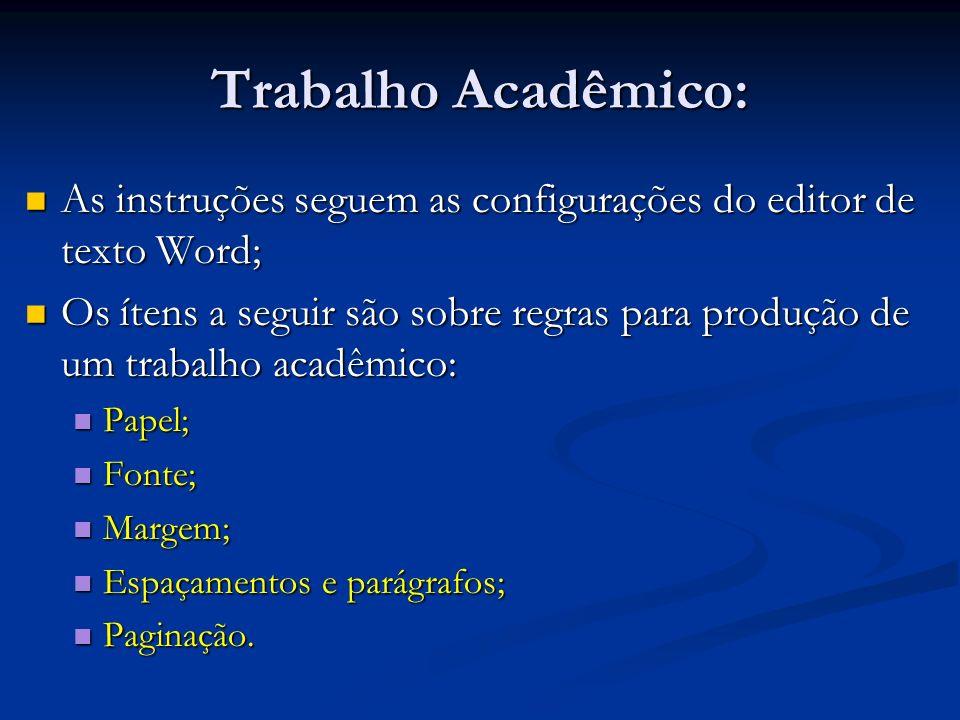 Trabalho Acadêmico: As instruções seguem as configurações do editor de texto Word;