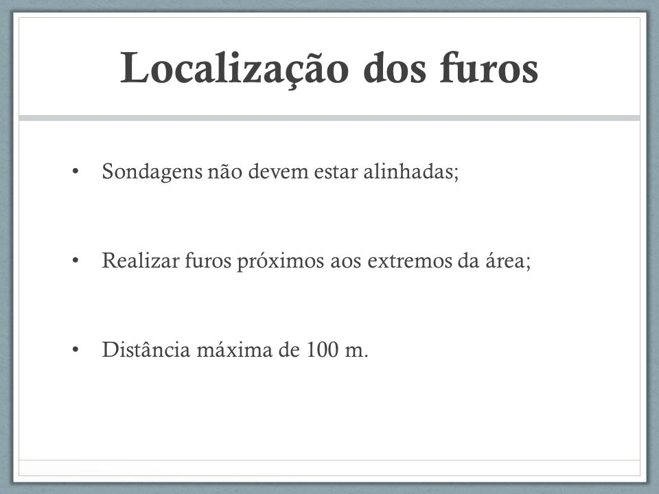 Localização dos furos Sondagens não devem estar alinhadas;