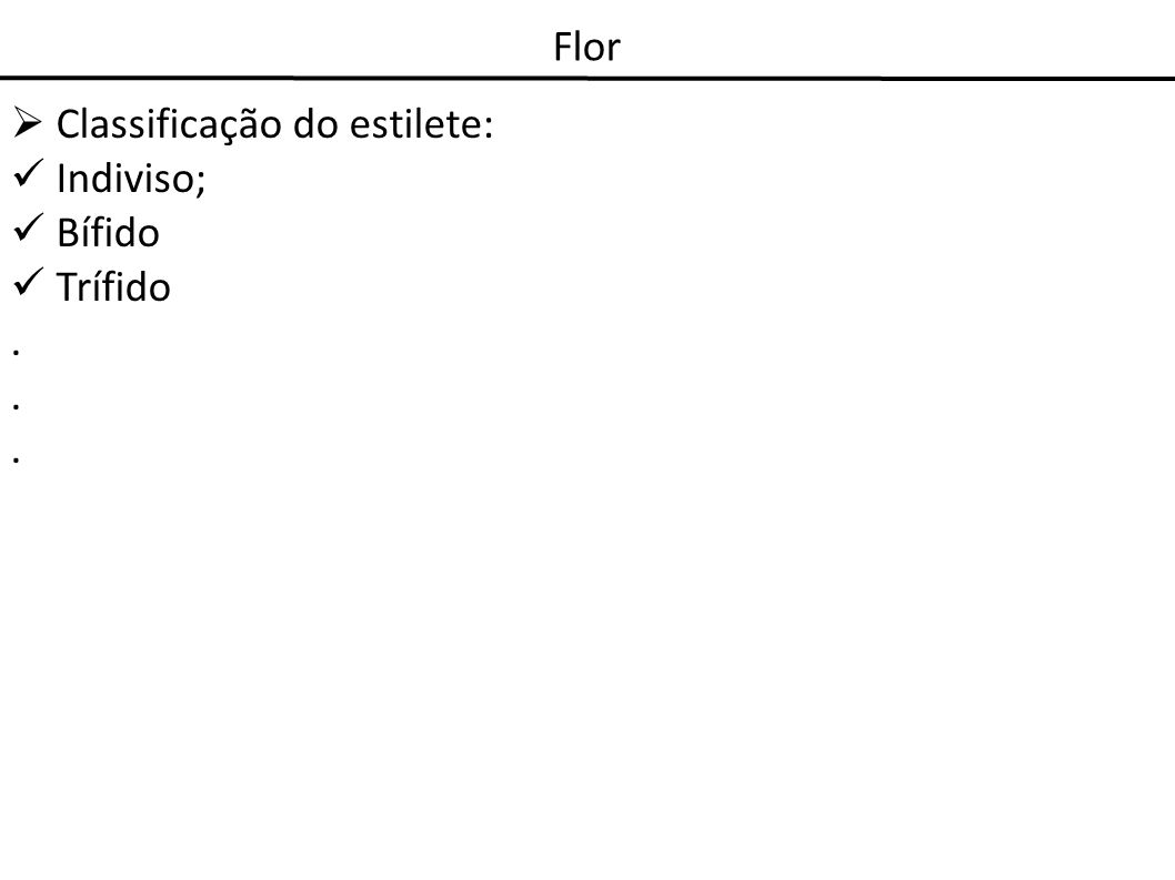 Flor Classificação do estilete: Indiviso; Bífido Trífido .