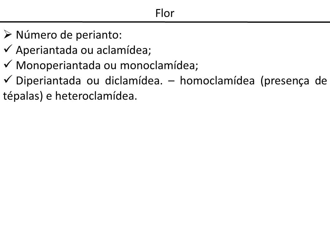 Aperiantada ou aclamídea; Monoperiantada ou monoclamídea;