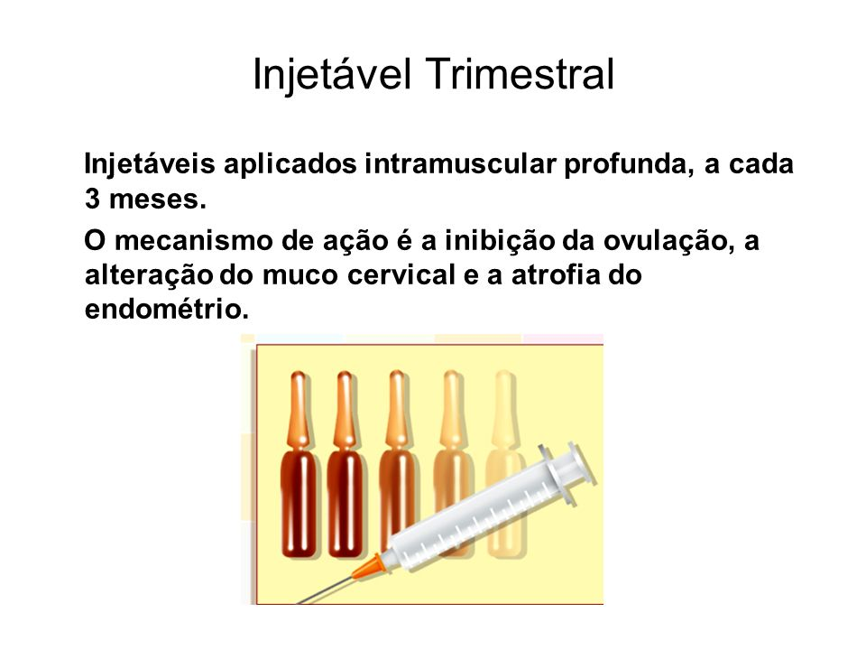 Injetável Trimestral Injetáveis aplicados intramuscular profunda, a cada 3 meses.