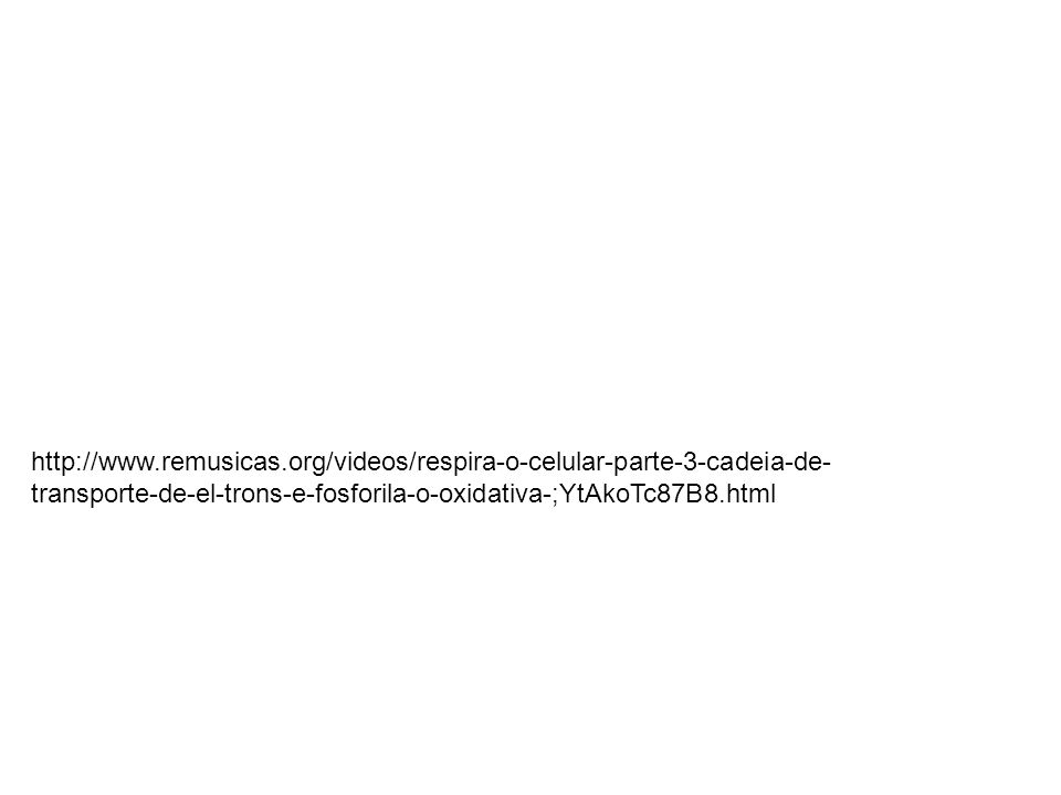http://www.remusicas.org/videos/respira-o-celular-parte-3-cadeia-de-transporte-de-el-trons-e-fosforila-o-oxidativa-;YtAkoTc87B8.html