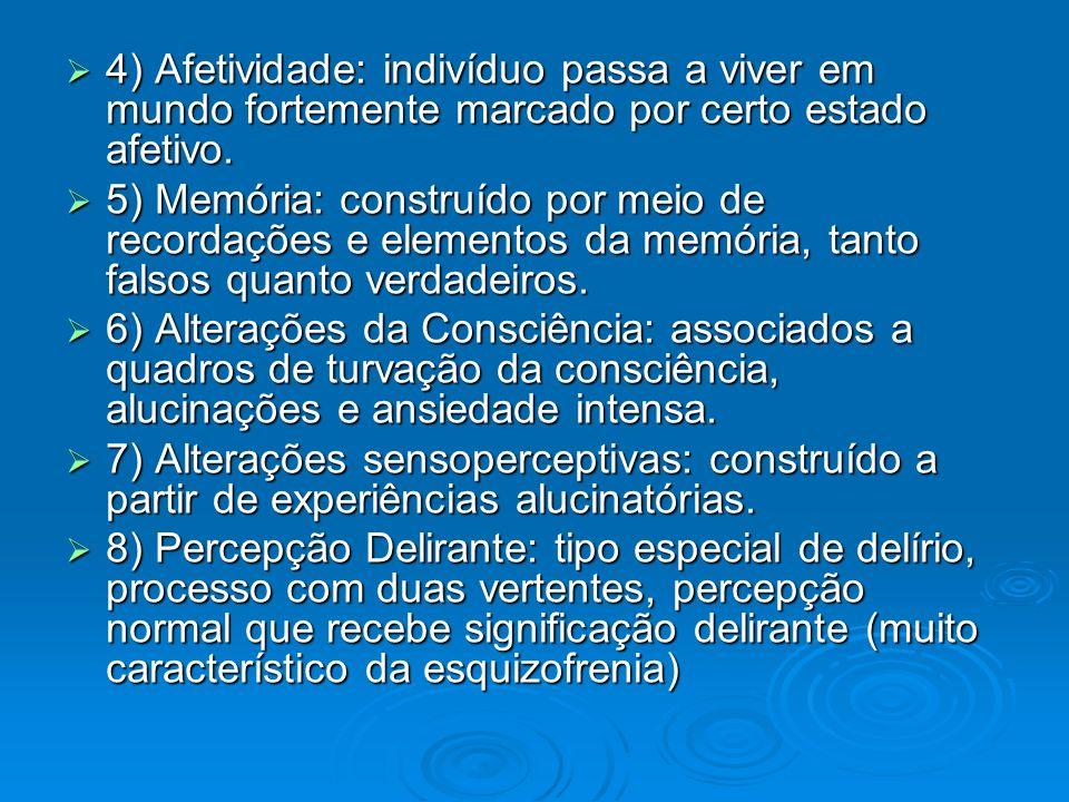 4) Afetividade: indivíduo passa a viver em mundo fortemente marcado por certo estado afetivo.