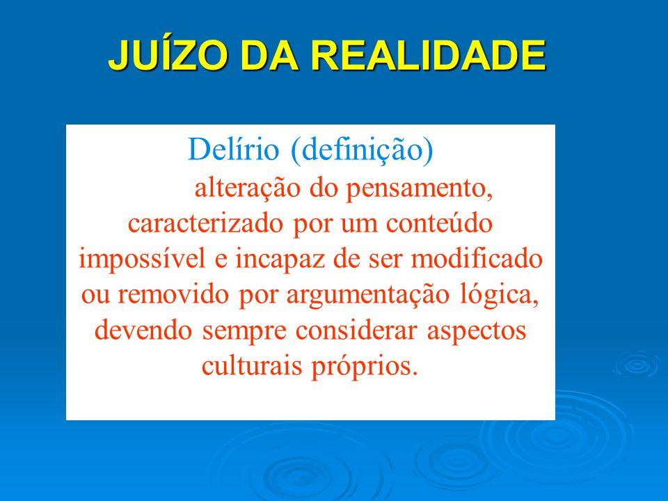 JUÍZO DA REALIDADE Delírio (definição)