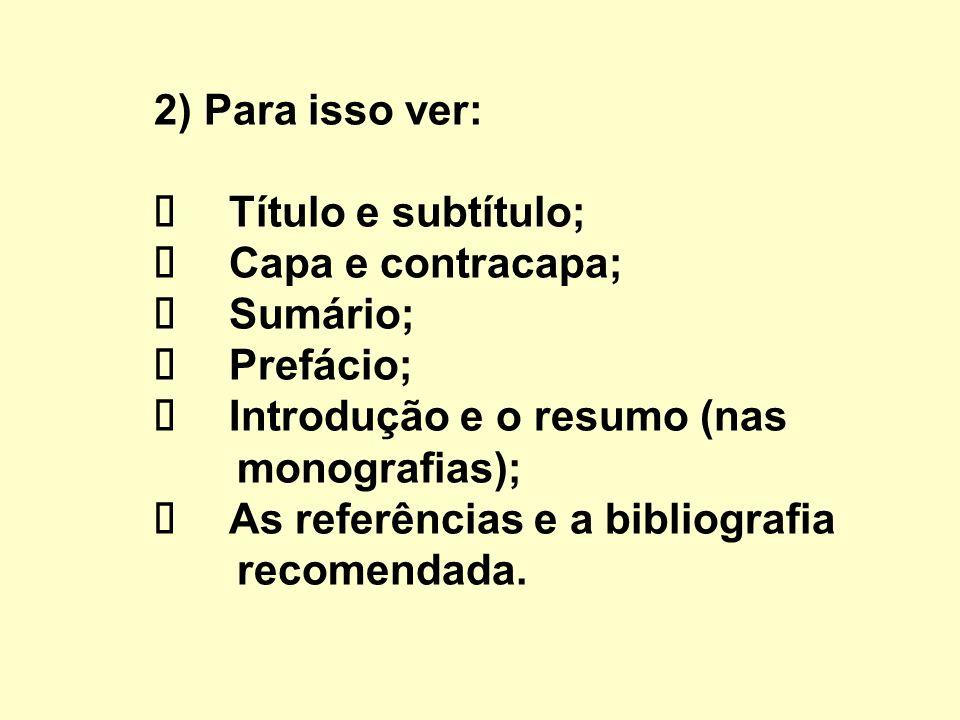 2) Para isso ver: ü Título e subtítulo; ü Capa e contracapa; ü Sumário; ü Prefácio; ü Introdução e o resumo (nas monografias); ü As referências e a bibliografia recomendada.