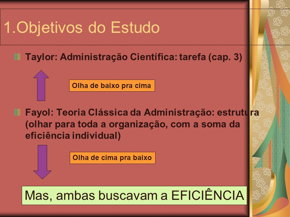 1.Objetivos do Estudo Mas, ambas buscavam a EFICIÊNCIA