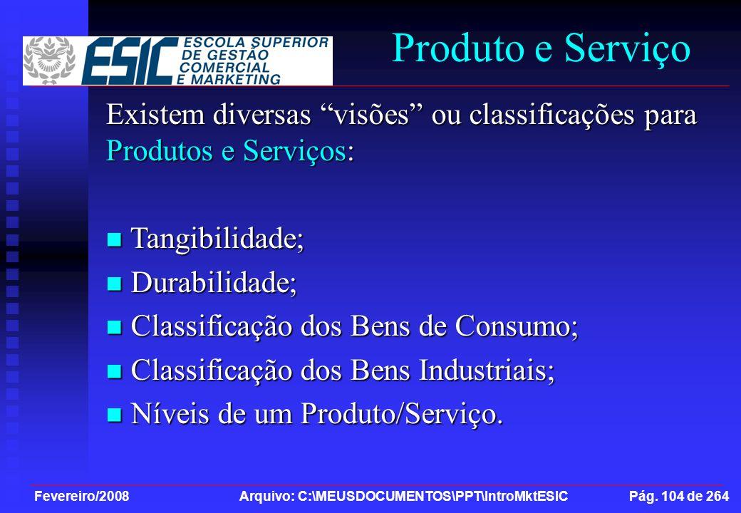Produto e Serviço Existem diversas visões ou classificações para Produtos e Serviços: Tangibilidade;