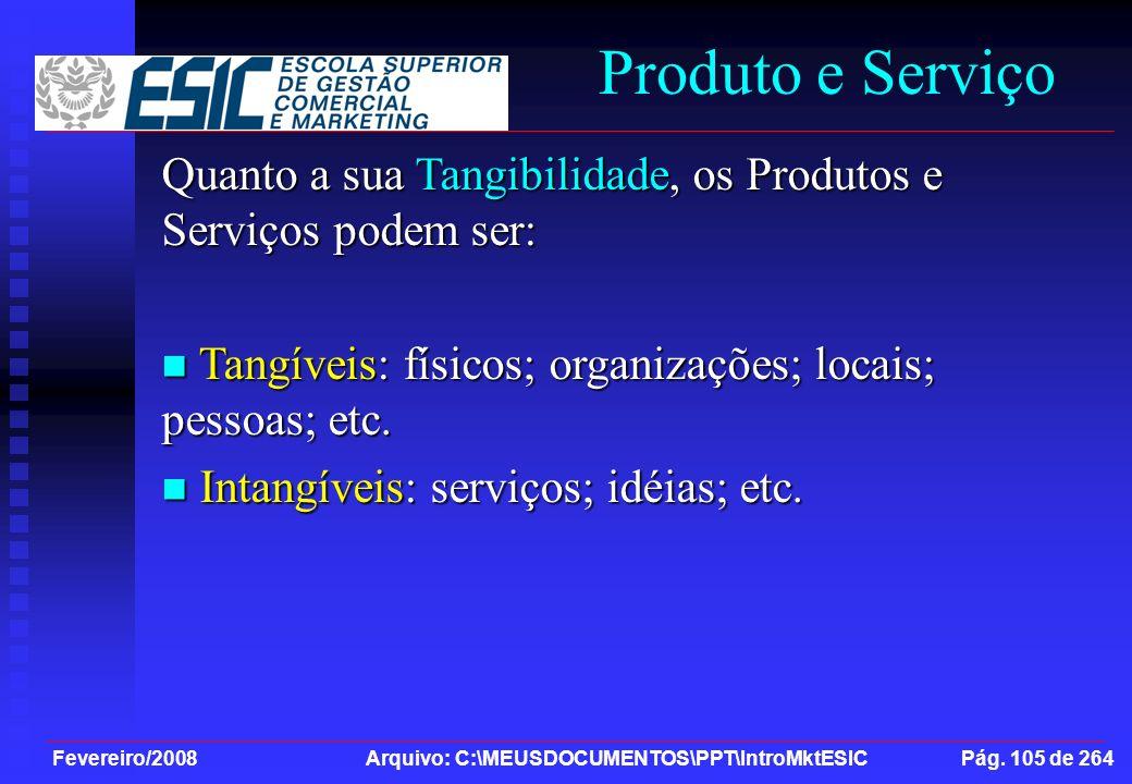 Produto e Serviço Quanto a sua Tangibilidade, os Produtos e Serviços podem ser: Tangíveis: físicos; organizações; locais; pessoas; etc.