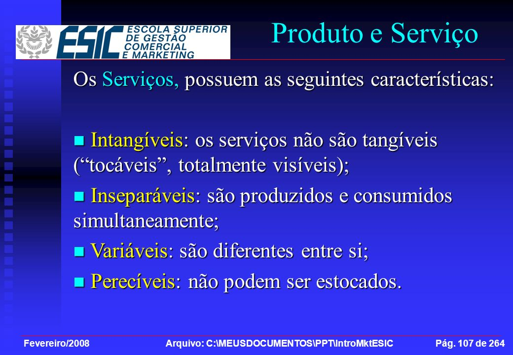Produto e Serviço Os Serviços, possuem as seguintes características: