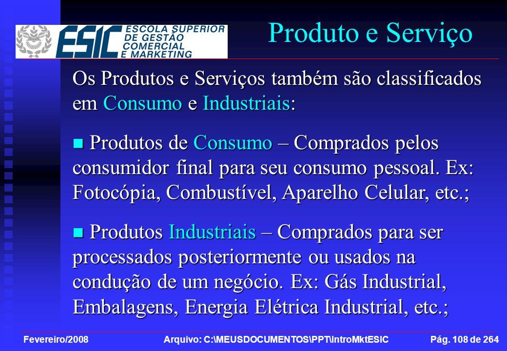 Produto e Serviço Os Produtos e Serviços também são classificados em Consumo e Industriais:
