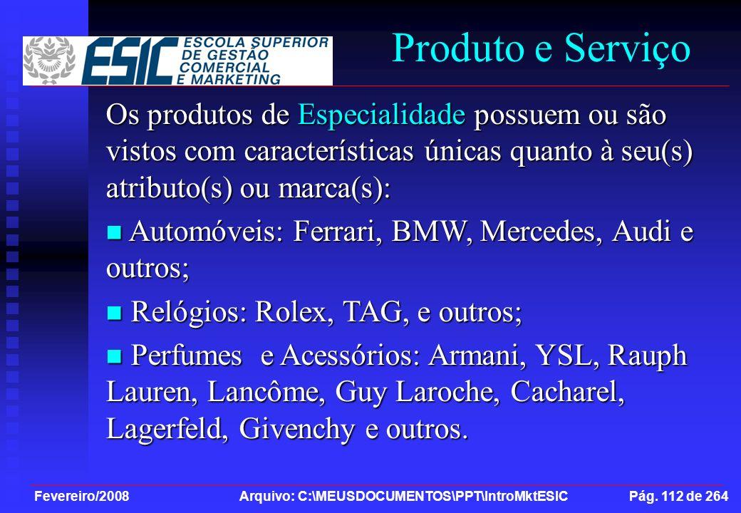 Produto e Serviço Os produtos de Especialidade possuem ou são vistos com características únicas quanto à seu(s) atributo(s) ou marca(s):