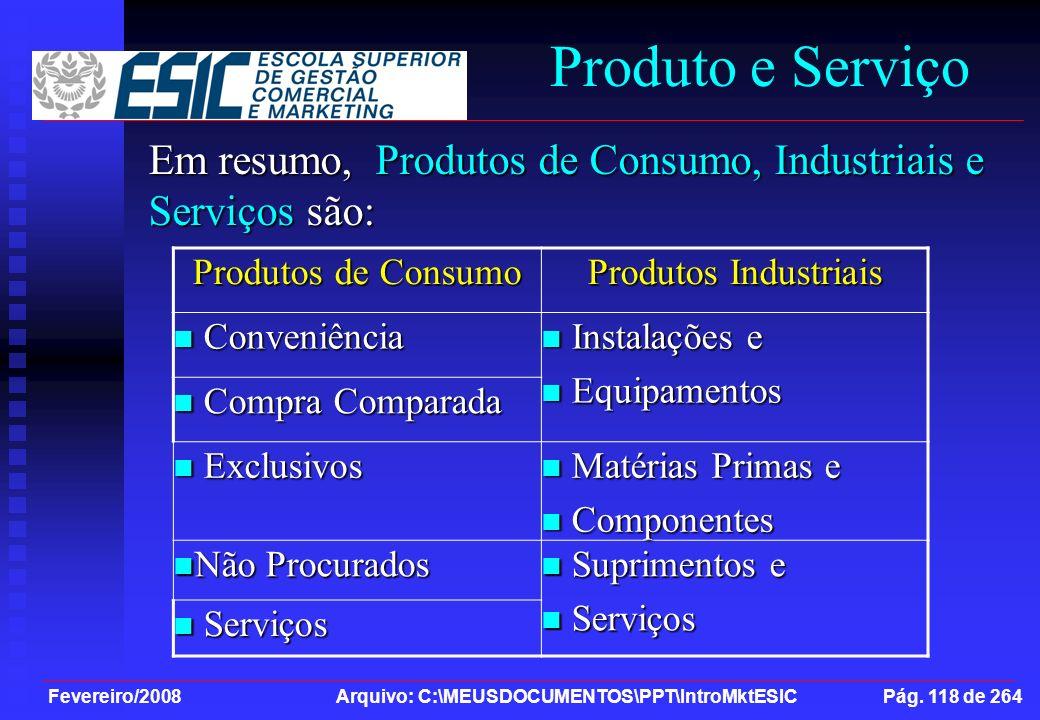Produto e Serviço Em resumo, Produtos de Consumo, Industriais e Serviços são: Produtos de Consumo.