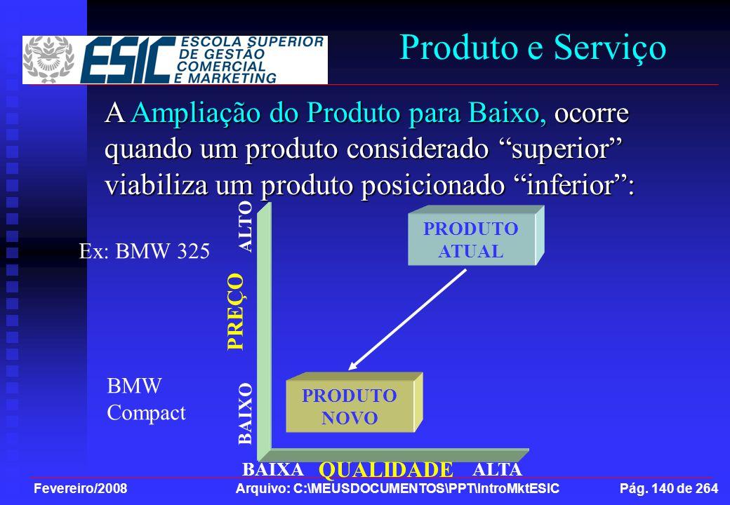 Produto e Serviço A Ampliação do Produto para Baixo, ocorre quando um produto considerado superior viabiliza um produto posicionado inferior :
