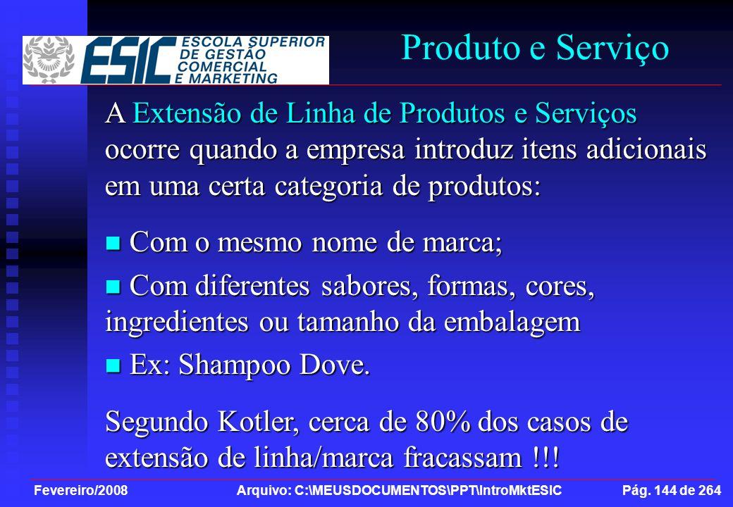 Produto e Serviço A Extensão de Linha de Produtos e Serviços ocorre quando a empresa introduz itens adicionais em uma certa categoria de produtos: