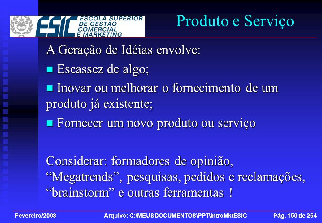 Produto e Serviço A Geração de Idéias envolve: Escassez de algo;