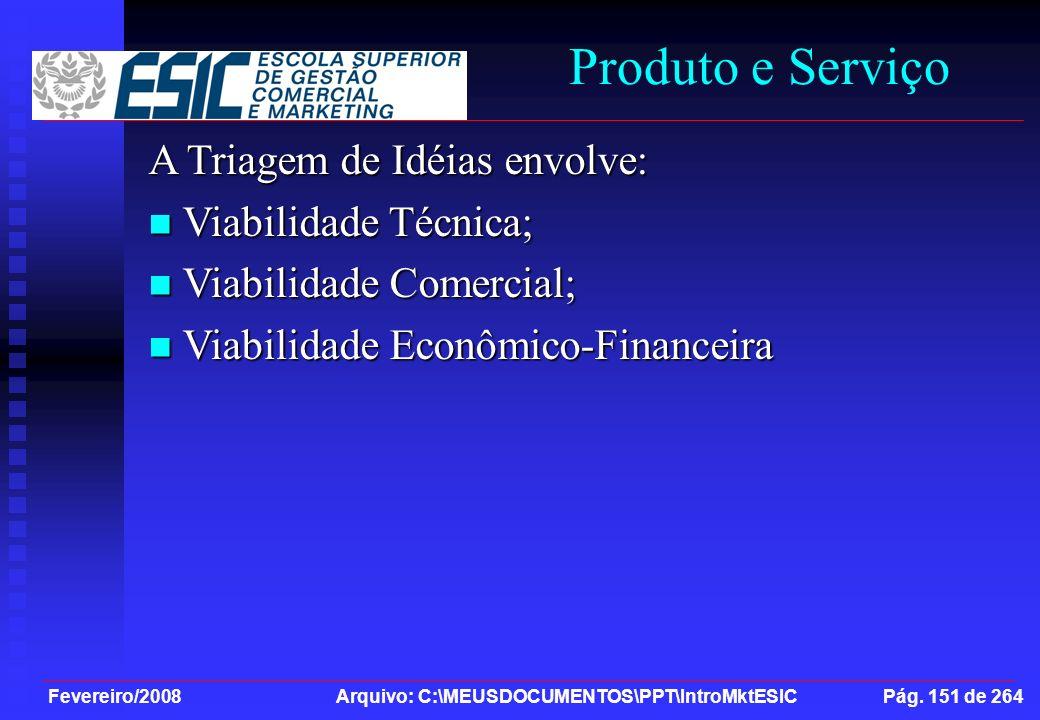 Produto e Serviço A Triagem de Idéias envolve: Viabilidade Técnica;