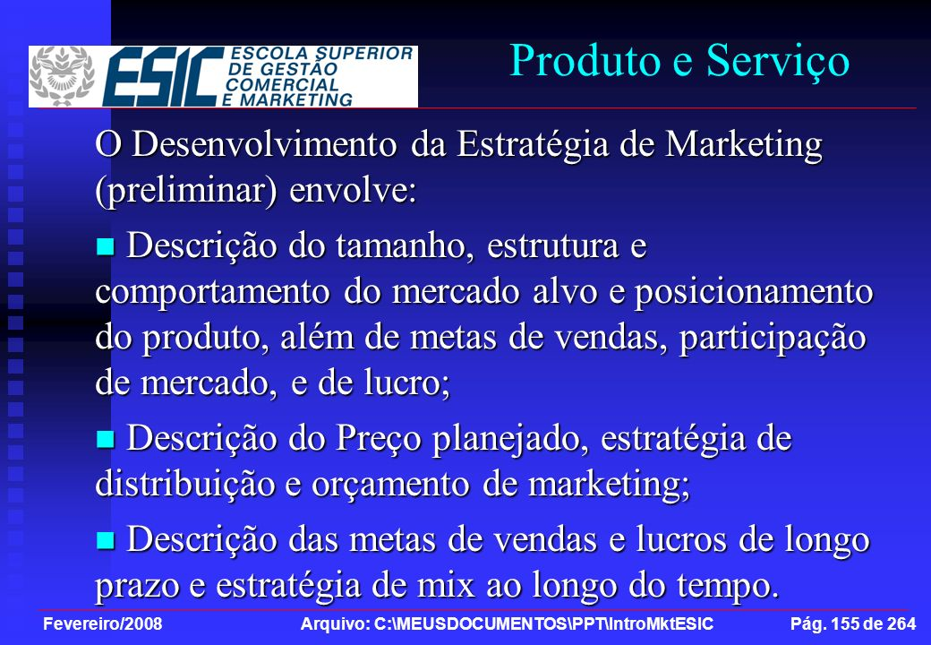 Produto e Serviço O Desenvolvimento da Estratégia de Marketing (preliminar) envolve: