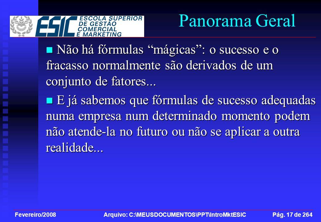 Panorama Geral Não há fórmulas mágicas : o sucesso e o fracasso normalmente são derivados de um conjunto de fatores...