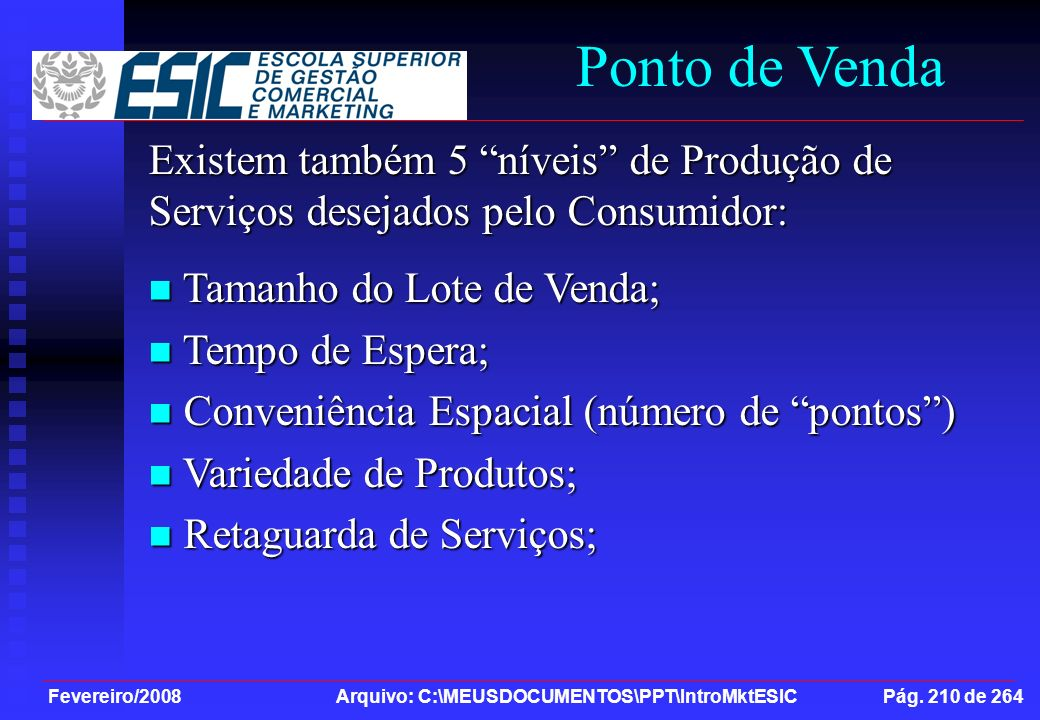 Ponto de Venda Existem também 5 níveis de Produção de Serviços desejados pelo Consumidor: Tamanho do Lote de Venda;