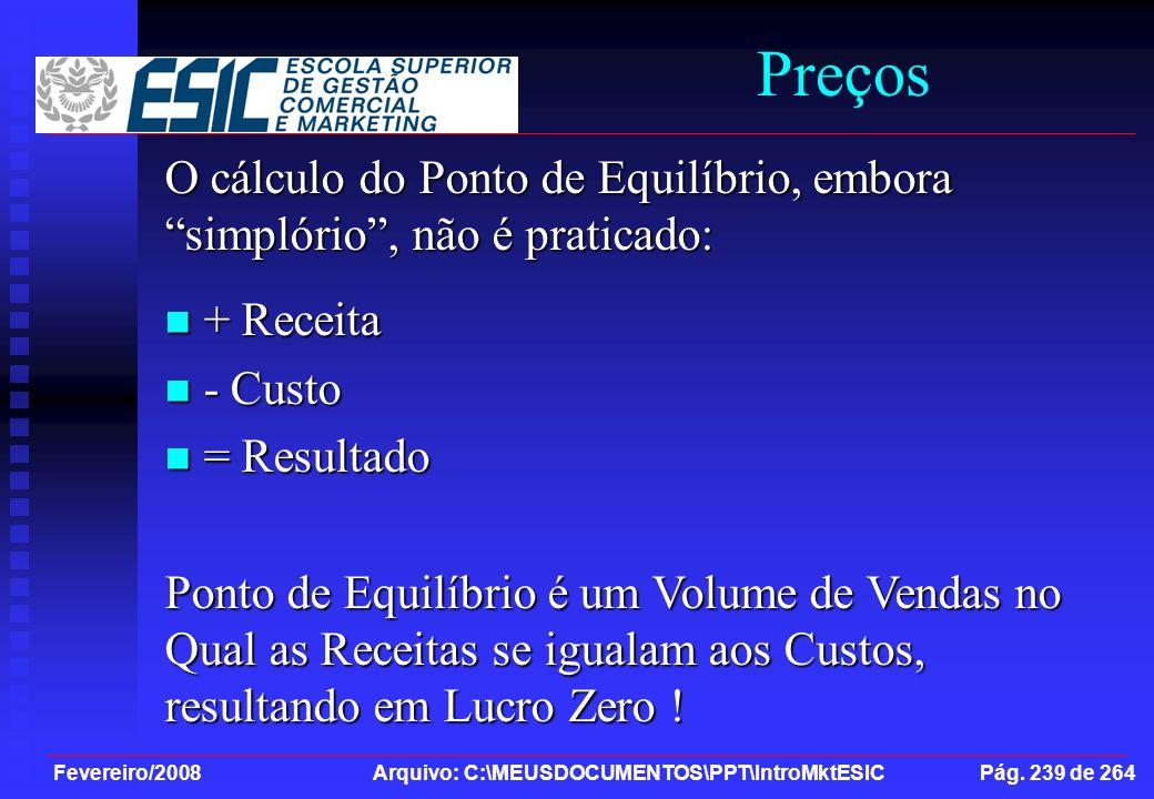 Preços O cálculo do Ponto de Equilíbrio, embora simplório , não é praticado: + Receita. - Custo.