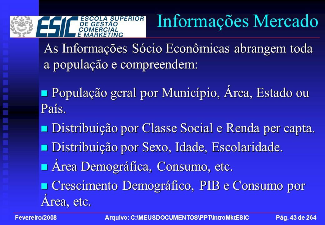 Informações Mercado As Informações Sócio Econômicas abrangem toda a população e compreendem: População geral por Município, Área, Estado ou País.