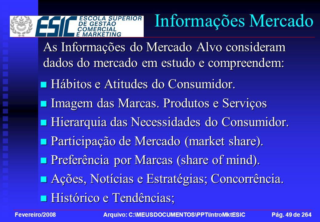 Informações Mercado As Informações do Mercado Alvo consideram dados do mercado em estudo e compreendem: