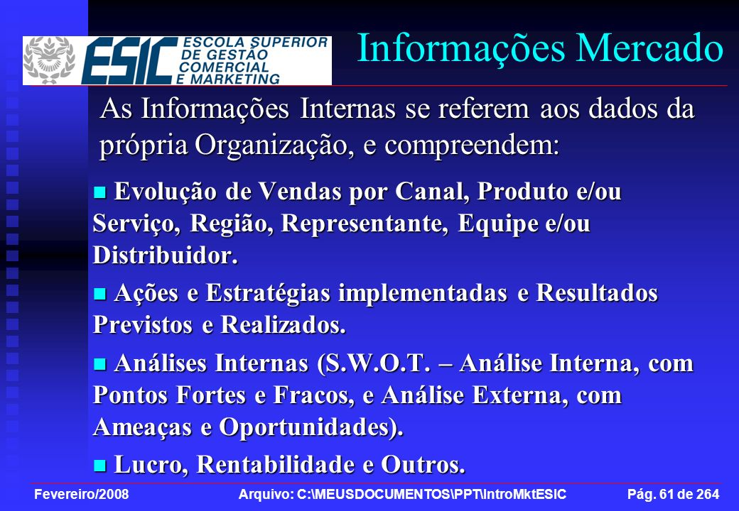Informações Mercado As Informações Internas se referem aos dados da própria Organização, e compreendem: