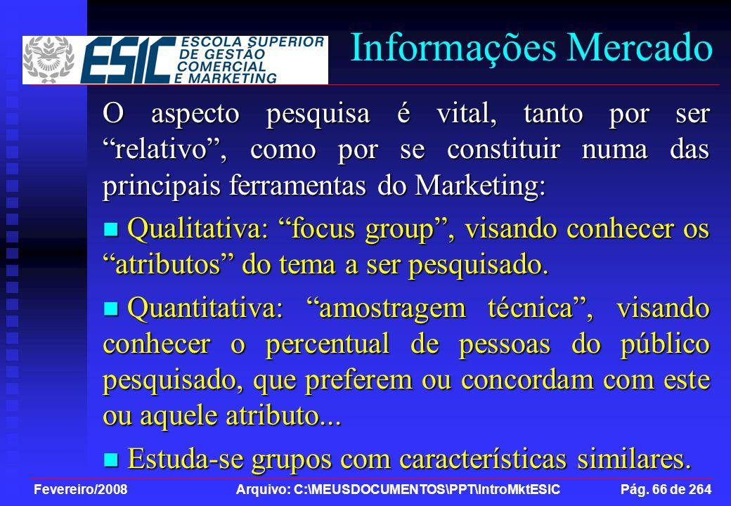 Informações Mercado O aspecto pesquisa é vital, tanto por ser relativo , como por se constituir numa das principais ferramentas do Marketing: