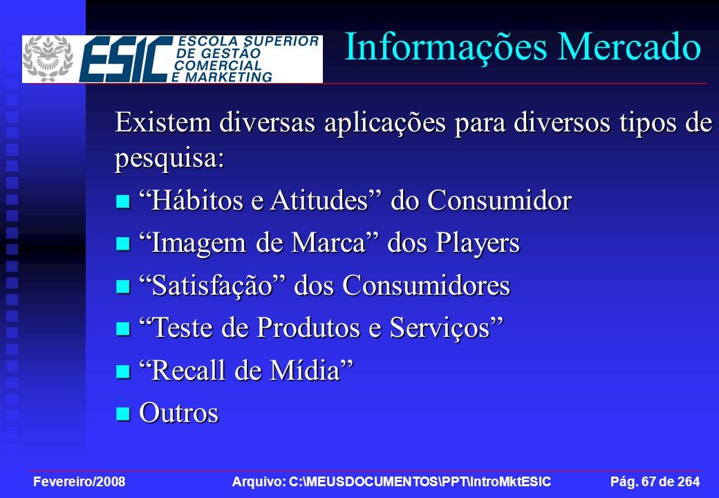 Informações Mercado Existem diversas aplicações para diversos tipos de pesquisa: Hábitos e Atitudes do Consumidor.