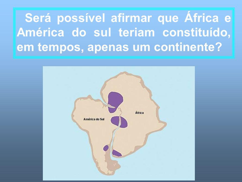 Será possível afirmar que África e América do sul teriam constituído, em tempos, apenas um continente