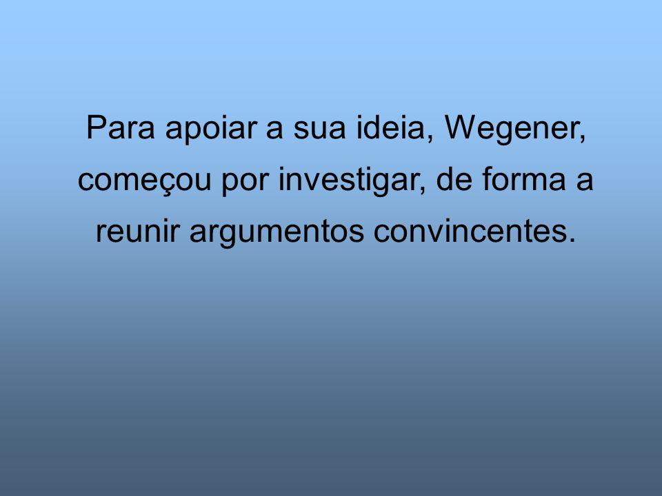 Para apoiar a sua ideia, Wegener, começou por investigar, de forma a reunir argumentos convincentes.
