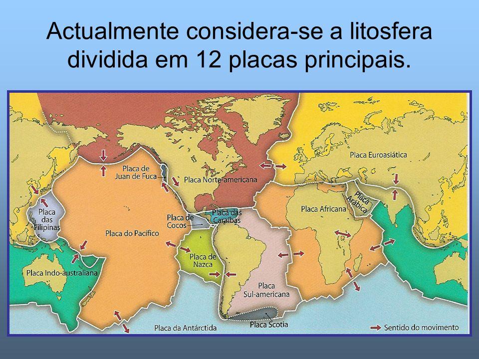 Actualmente considera-se a litosfera dividida em 12 placas principais.
