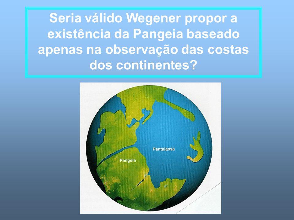 Seria válido Wegener propor a existência da Pangeia baseado apenas na observação das costas dos continentes