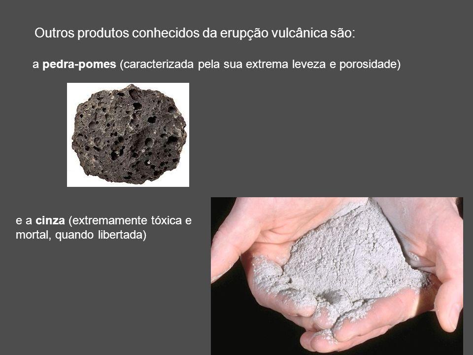 Outros produtos conhecidos da erupção vulcânica são: