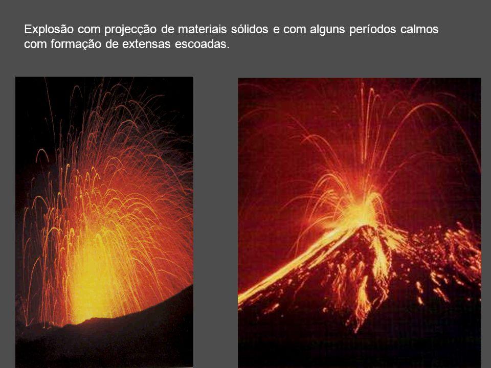 Explosão com projecção de materiais sólidos e com alguns períodos calmos com formação de extensas escoadas.