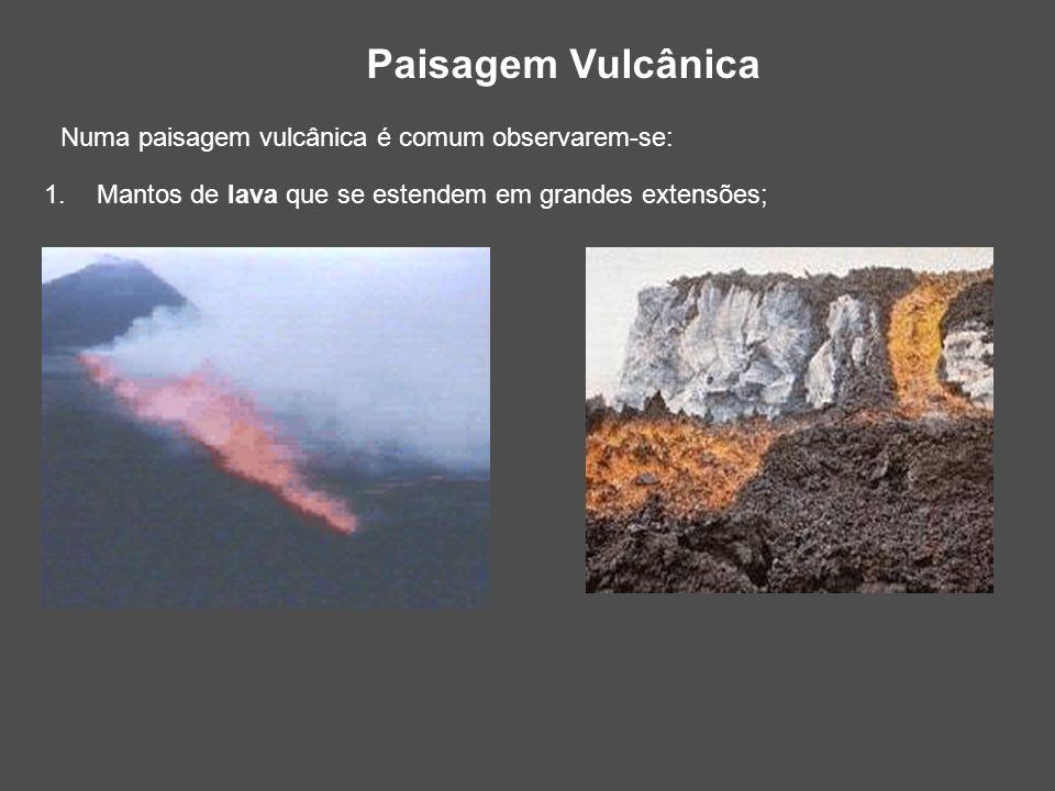 Paisagem Vulcânica Numa paisagem vulcânica é comum observarem-se:
